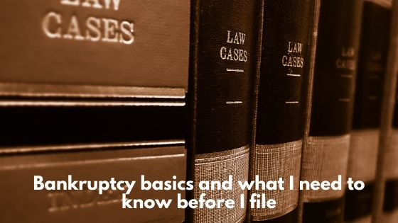 Bankruptcy basics and what I need to know before I file